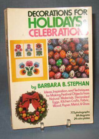 Decorations for Holidays and Celebrations by Barbara B. Stephan