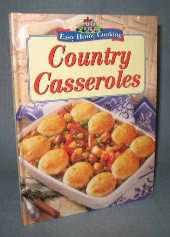 Easy Home Cooking Country Casseroles