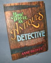 How to be an Antiques Detective by Anne Gilbert