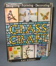 Glass Craft : Designing, Forming, Decorating by Kay Kinney