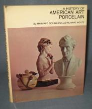 A History of American Art Porcelain by Marvin D. Schwartz and Richard Wolfe