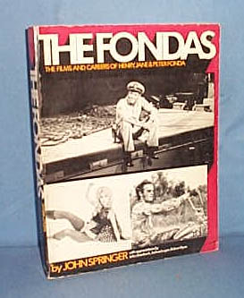The Fondas: The Films and Careers of Henry, Jane and Peter Fonda by John Springer