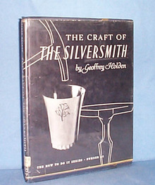 The Craft of the Silversmith by Geoffrey Holden