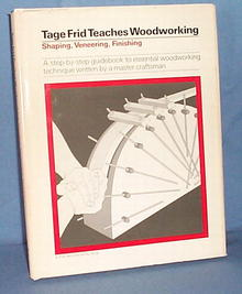 Tage Frid Teaches Woodworking: Shaping, Veneering, Finishing