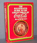 The Illustrated Guide to the Collectibles of Coca-Cola by Cecil Munsey