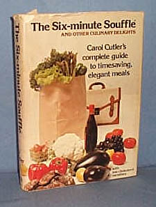 The Six-Minute Souffle and Other Culinary Delights with Low-Cholesterol Variations by Carol Cutler