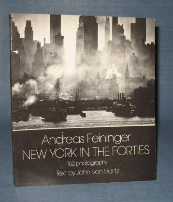 New York in the Forties : 162 photographs by Andreas Feininger, text by John von Hartz