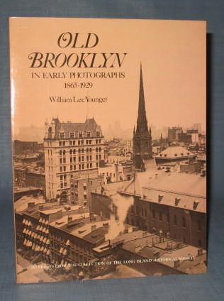 Old Brooklyn in Early Photographs 1865-1929 by William Lee Younger