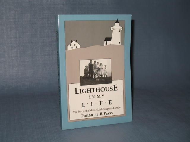 Lighthouse in My Life : The Story of a Maine Lightkeeper's Family by Philmore B. Wass