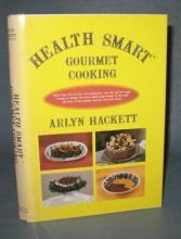 Health Smart Gourmet Cooking by Arlyn Hackett
