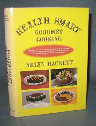 Health Smart Gourmet Cooking by Arlyn Hackett