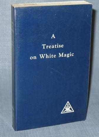 A Treatise on White Magic or The Way of the Disciple by Alice A. Bailey