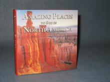 Amazing Places to See in North America by Eric Peterson, David Lewis and Laura Sutherland