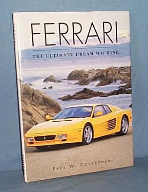 Ferrari: The Ultimate Dream Machine by Paul W. Cockerham