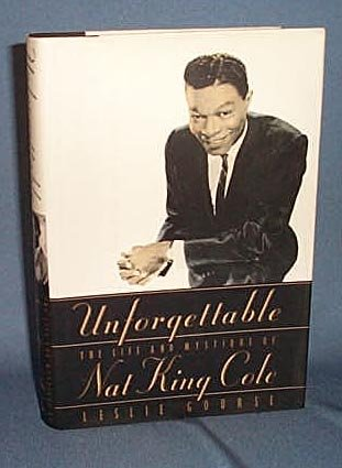Unforgettable: The Life and Mystique of Nat King Cole by Leslie Gourse