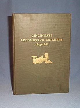 Cincinnati Locomotive Builders 1845 - 1868 by John H. White