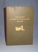 Cincinnati Locomotive Builders 1845 - 1868 by John H. White