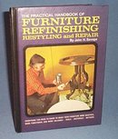 The Practical Handbook of Furniture Refinishing Restyling and Repair by John H. Savage
