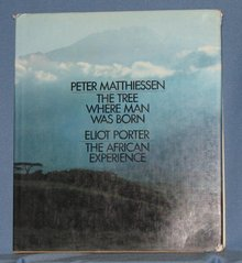 The Tree Where Man Was Born by Peter Matthiessen and The African Experience by Eliot Porter