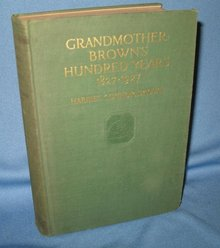Grandmother Brown's Hundred Years 1827-1927 by Harriet Connor Brown
