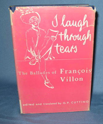 I Laugh Through Tears: The Ballades of Francois Villon edited and translated by G. P. Cuttino