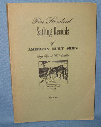Five Hundred Sailing Records of American Built Ships by Carl C. Cutler