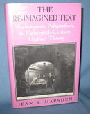The Re-Imagined Text: Shakespeare, Adaptation, & Eighteenth-Century Literary Theory by Jean I. Marsden