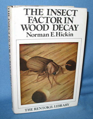 The Insect Factor in Wood Decay by Norman E. Hickin
