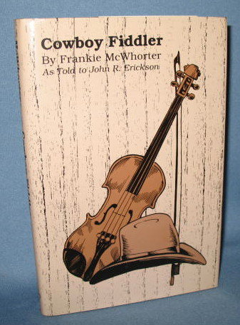 Cowboy Fiddler by Frankie McWhorter as told to John R. Erickson