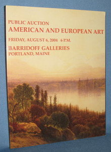 Public Auction Catalogue of American and European Art, Friday, August 6, 2004 at Barridoff Galleries, Portland, Maine