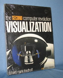 The Second Computer Revolution: Visualization by Richard Mark Friedhoff and William Benzon