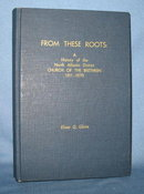 From These Roots: A History of the North Atlantic District Church of the Brethren, 1911-1970 by Elmer Q. Gleim