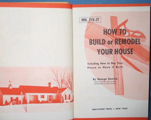 Mr. Fix-It How to Build or Remodel Your House by George Daniels