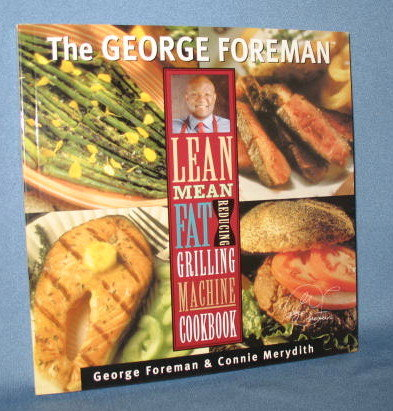 The George Foreman Lean Mean Fat Reducing Grilling Machine Cookbook by George Foreman & Connie Merydith