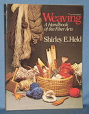 Weaving: A Handbook of the Fiber Arts, Second Edition by Shirley E. Held