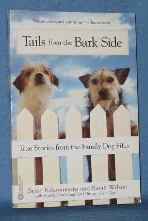 Tails from the Bark Side: True Stories from the Family Dog Files by Brian Kilcommons and Sarah Wilson
