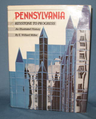 Pennsylvania: Keystone to Progress by E. Willard Miller