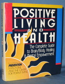 Positive Living and Health: The Complete Guide to Brain/Body Healing & Mental Empowerment by the Editors of Prevention Magazine and the Center for Positive Living
