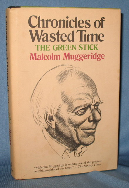Chronicles of Wasted Time, Chronicle One: The Green Stick by Malcom Muggeridge