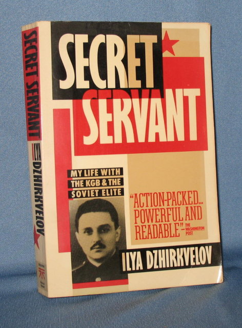 Secret Servant: My Life with the KGB and the Soviet Elite by Ilya Dzhirkvelov