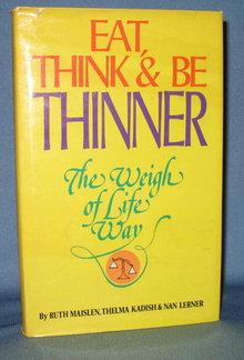 Eat, Think & Be Thinner: The Weigh of Life Way by Ruth Maislen, Thelma Kadish, and Nan Lerner