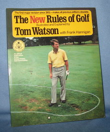 The New Rules of Golf illustrated and explained by Tom Watson with Frank Hannigan