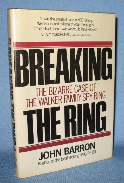Breaking the Ring: The Bizarre Case of the Walker Family Spy Ring by John Barron