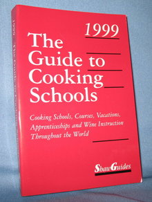 The Guide to Cooking Schools 1999, eleventh edition by Shaw Guides