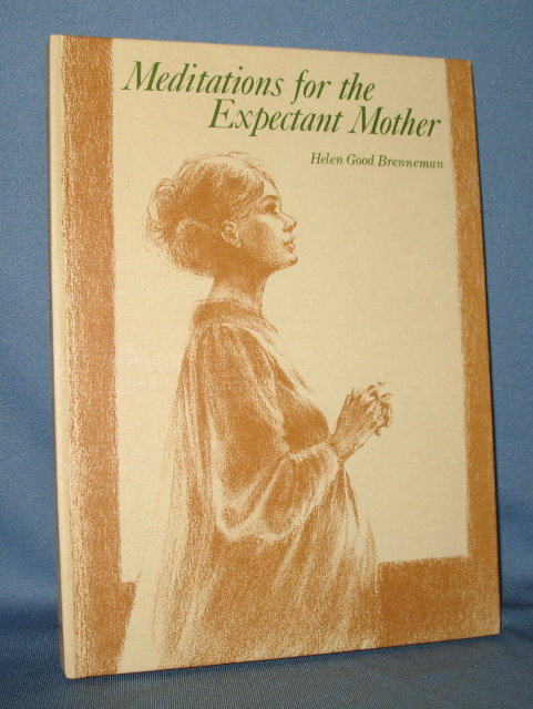 Meditations for the Expectant Mother by Helen Good Brenneman