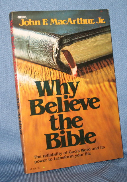 Why I Believe the Bible by John F. MacArthur, Jr.