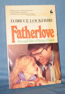 Fatherlove: Joys and Jolts of Being a Parent by D. Bruce Lockerbie