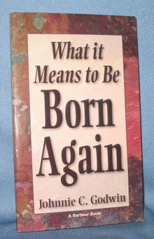 What It Means to Be Born Again by Johnnie C. Godwin