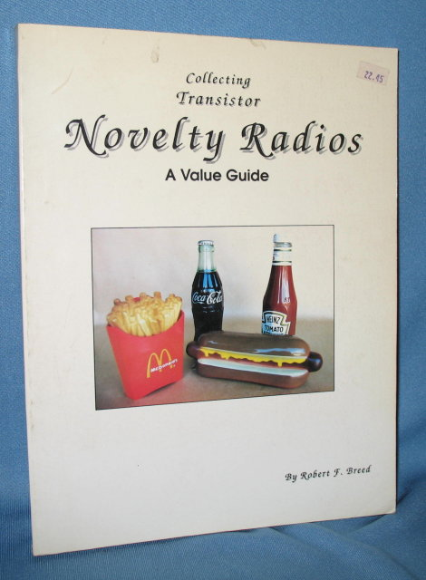 Collecting Transistor Novelty Radios: A Value Guide by Robert F. Breed