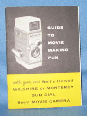 Guide to Movie Making Fun with Your New Bell & Howell Wilshire or Monterey Sun Dial 8mm Movie Camera instruction book